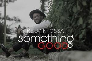 #SelahMusic: Kelvin Ossai | Something Good [@KelvinOssai]