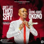 Dont Let Them Say - Rev Ubong-Abasi Okono