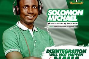 #SelahFresh: Solomon Michael | Disintegration Will Not Happen In Naija [@Solomonmichael5]
