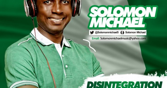 #SelahFresh: Solomon Michael | Disintegration Will Not Happen In Naija [@Solomonmichael5]