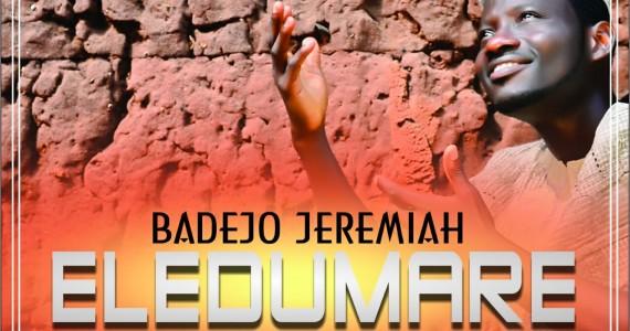 #SelahFresh: Badejo Jeremiah | Eledumare [@BADEJOJEREMIAH1]