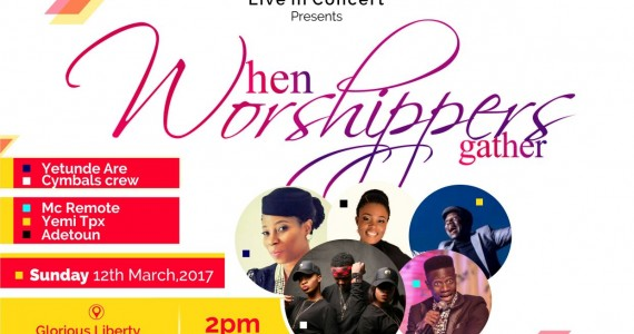 Yetunde Are, Adetoun & More To Minister At  'When Worshippers Gathers' | 12th March 2017