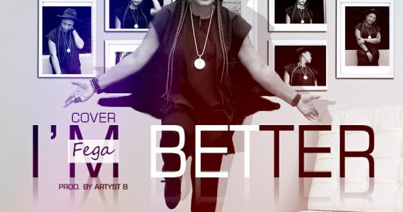 #SelahMusic: Fega | I'M Better    [@fega_michaels]