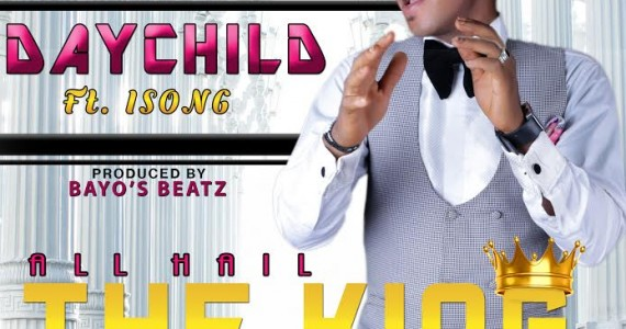 #Selahfresh: Daychild | All Hail The King | Feat. Isong  [@OsayandePatrick]