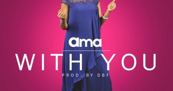 #SelahMusic: Ama   With You [@akuroshi]