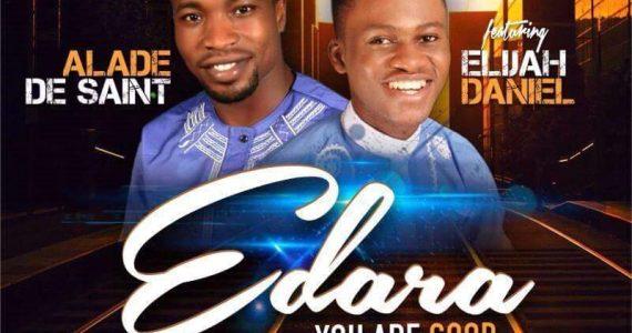 #SelahFresh: Alade De Saint | Edara (You Are Good) | Feat. Elijah Daniel | @Gbolajobi
