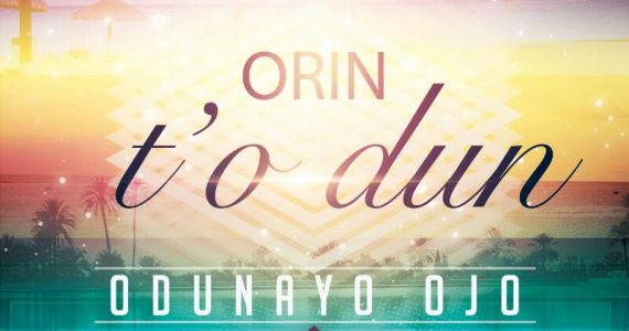 "Another Member Of Midnight Crew Steps Out! Odunayo Ojo Comes With ""Orin T'o Dun"""