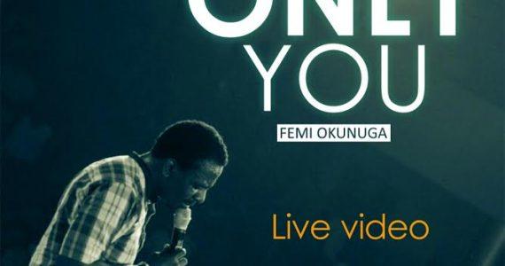 #SelahMusicVid: Femi Okunuga | Only You [@finjife ]