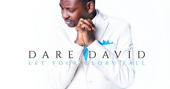 "Dare David Releases ""Let Your Glory Fall"" Album  [@daredavidus]"