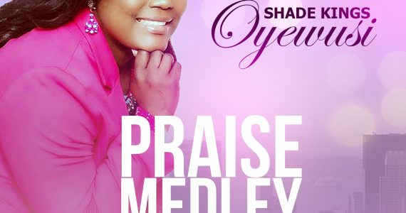 #SelahFresh: Shade Kings Oyewusi | Praise Medley  [@SadeKingsOye]