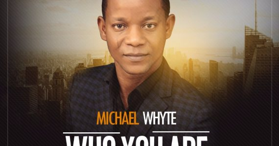 #SelahMusic: Michael Whyte  | Who You Are  [@michaelwhyte23]