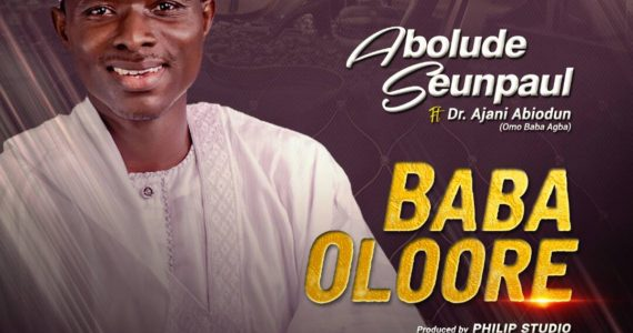 #SelahFresh: Abolude SeunPaul | Baba Oloore | Feat.  Dr. Ajani Abiodun [@Seunpaul4u2c]