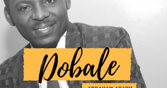 #SelahFresh: Abraham Akatu |  Dobale [@AbrahamAkatu]