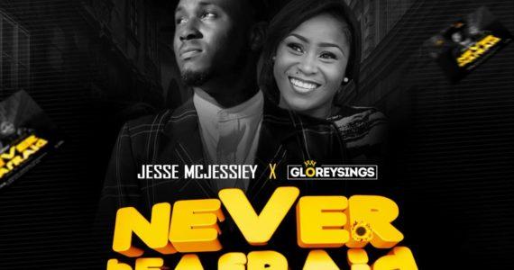 #SelahFresh: Jesse Mcjessiey |  Never Be Afraid | Feat. Gloreysings [@Mcjessiey]