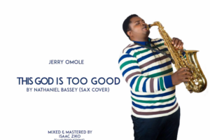 #SelahMusicVid: Jerry Omole | This God Is Too Good (Nathaniel Bassey Sax Cover) | @jerryomole