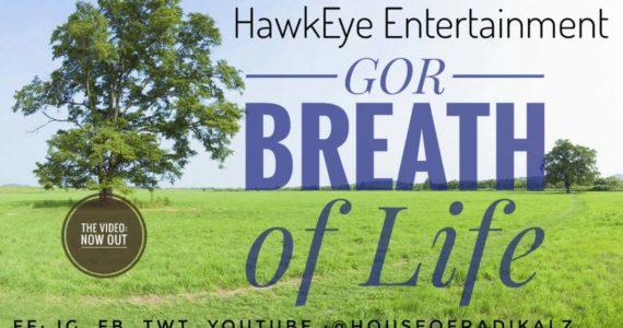 #SelahMusicVid: G.O.R (God's Own Radikalz) | Breath Of Life  | @houseofradikalz