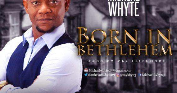 #SelahMusic: Michael Whyte | Born In Bethlehem [@michaelwhyte23]