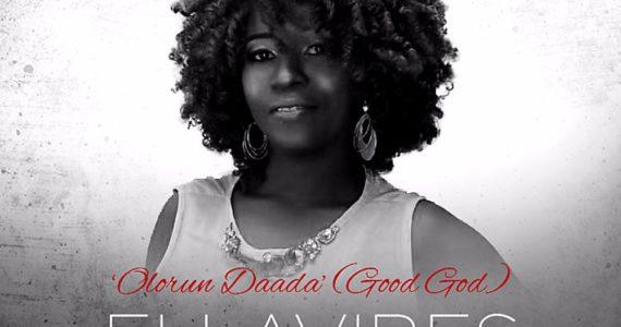 #SelahMusic:  EllaVibes   Olorun Daada Good God)   @ellavibesomo