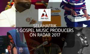 SelahAfrik 5 Gospel Music Producers On Radar 2017