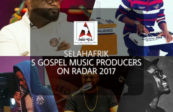 SelahAfrik 5 Gospel Music Producers On Radar 2017