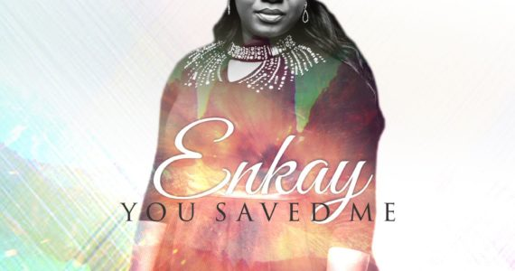 #SelahMusic: Enkay | You Saved Me [@officialenkay]