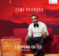 #SelahFresh: Femi Okunuga | I Depend On You [@femiokunuga]