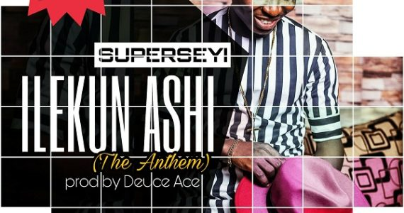 #SelahFresh: Superseyi | Ilekun Ashi (Anthem) | @MrSuperSeyi