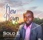 #SelahFresh: Solo E | New Dawn  [@Ekenesolomon10]
