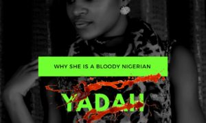 Upclose: Yadah Is A Bloody Nigerian As Forthcoming EP Reveals! Unveils A-List Collaborations