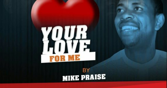 #SelahMusic: Mike Praise | Your Love For Me [@mikky022001]