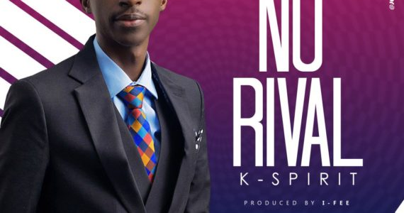 #SelahMusicVid: K-Spirit | No Rival [@Kspiritmuzik]